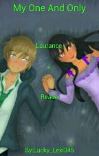 •My One And Only•// A Laurance × Reader FF *Book 1 Of 2* by Lucky_Lexi345