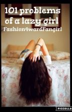 101 problems of a lazy girl by Fashion4wardFangirl