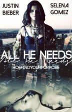 All He Needs [Sequel To All He Wants, Jelena]✔ by HoeFindYourPurpose