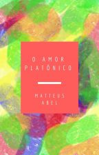 O AMOR PLATÔNICO  by MateusAbel67