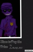 Time to Pay the Price [Purple Guy x Reader] by A_CrAzY_CaT