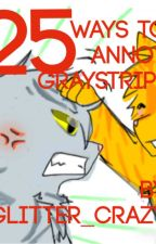 25 ways to annoy Graystripe by Glitter_Crazy