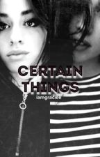 Certain Things (Camren AU) by iamgraciee