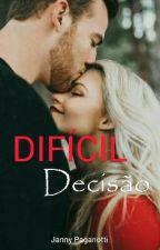 Difícil Decisão by Jannywp10
