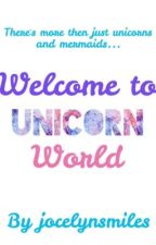 Welcome to Unicorn World by jocelynsmiles