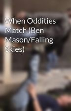When Oddities Match (Ben Mason/Falling Skies) by ChristinaH321