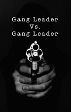 Gang leader Vs. Gang leader by awkwardtbh