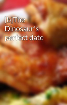 Đọc truyện [b]The Dinosaur's perfect date