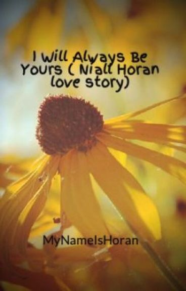 I Will Always Be Yours ( Niall Horan love story) by MyNameIsHoran