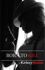 Born To Kill by GrissyQuinn