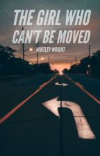 The Girl Who Can't Be Moved #Wattys2016 by kenzinash