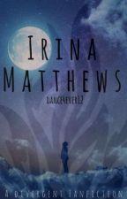 Irina Matthews (A Divergent Fan-Fiction) by dance4ever12