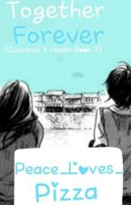 LaurancexReader Book 2: Together Forever by Peace_loves_pizza