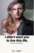 I didn't want you to live this life ((Supernatural fan fiction)) by _CatCarter
