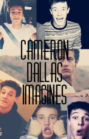 Cameron Dallas Imagines II by Potterhead_leyendo