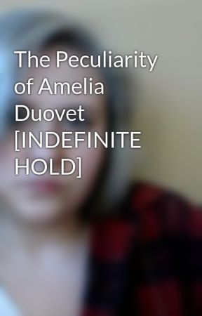 The Peculiarity of Amelia Duovet [INDEFINITE HOLD] by stanzas