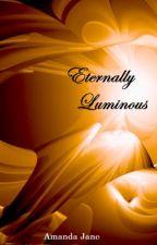 Eternally Luminous by amandaPLEASE190