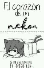 El Corazón De Un Neko [EDITANDO] by -Diego-Kun-