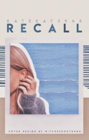 Recall by KateKay3948