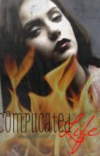 Complicated Life (Sequel to Complicated Blood) by inconclusive_