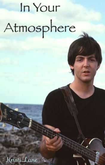 In Your Atmosphere (Paul McCartney/Beatles Fanfiction)