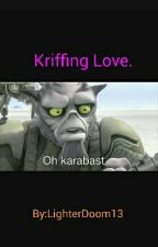 Kriffing Love. (Discontinued As Of December 30, 2016) by LighterDoom13