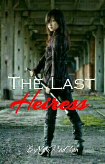 Third Gen. Series #1: The Last Heiress (Completed)