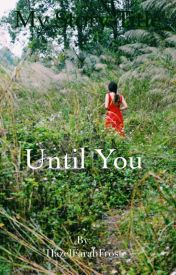 Until You by HazelFarahFrost