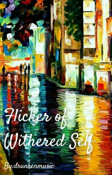 Flicker of Withered Self by drunkenmusic
