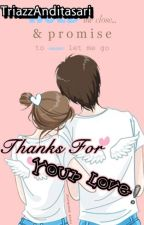 Thanks For Your Love(COMPLETE) by TriazzAnditasari345