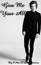Give Me Your All by IAm1DLittlePrincess