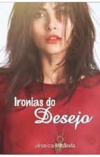 Ironias do Desejo by JessicaMirandaS2
