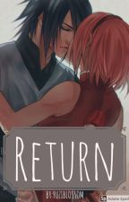 Return || SasuSaku || Completed Story [Editing] by YuziBlossom