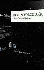 UFKUN YOLCULUĞU #Wattys2018 by Yunusemreaygun_