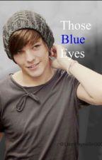 Those Blue Eyes *Louis Tomlinson* by LiamPayneGirl300