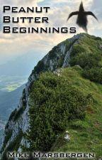Peanut Butter Beginnings: An Anthology by MadMikeMarsbergen