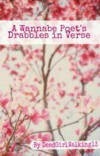 A Wannabe Poet's Drabbles In Verse by DeadGirlWalking13
