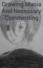 Drawing Mania And Necessary Commenting by Oceanruler_Triton