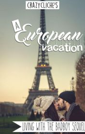 Living With The Bad Boy: A European Vacation by crazycliche