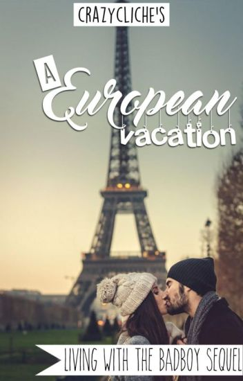 Living With The Bad Boy: A European Vacation *SLOW UPDATES*