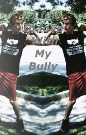 I fell in love with my bully im5 - mrscolependery - Wattpad