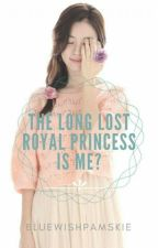 The Long Lost Royal Princess Is Me? by mybluewishpamskie