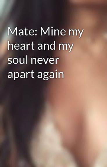 Mate: Mine my heart and my soul never apart again by fashion