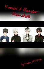 Kaneki X Reader ~ One-Shots [Opening Requests] by ColeRetniwA7