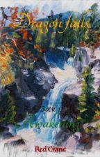 Dragon Falls book 1: Awakening by red_crane_