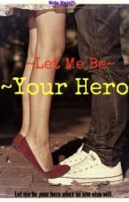 ~Let Me Be Your Hero~ by Nisha_Maire25