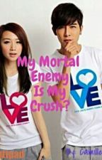 My Mortal Enemy Is My Crush? by CamilleUmali08