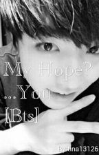My Hope? ...You [Bts] by tina13126