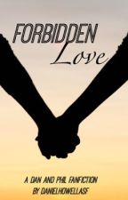 Forbidden Love (A Dan and Phil Fanfiction) by danielhowellasf