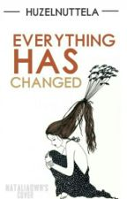 Everything Has Changed by matchanutella